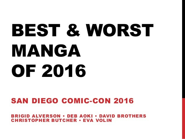 BEST & WORST MANGA OF 2016 SAN DIEGO COMIC-CON 2016 BRIGID ALVERSON • DEB AOKI • DAVID BROTHERS CHRISTOPHER BUTCHER • EVA ...