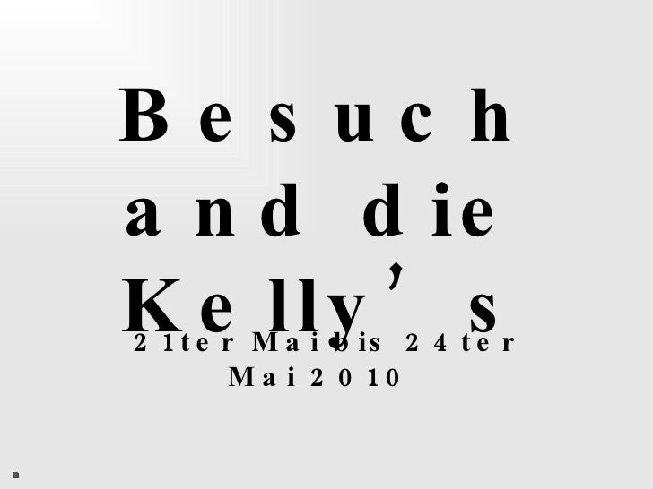Besuch and die Kelly's 21ter Mai bis 24ter Mai 2010