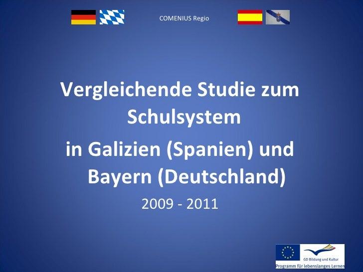 COMENIUS Regio Vergleichende Studie zum Schulsystem  in Galizien (Spanien) und Bayern (Deutschland) 2009 - 2011