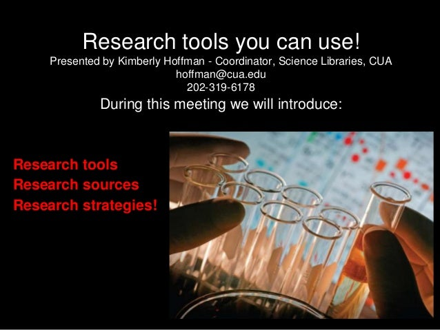 Research tools you can use! Presented by Kimberly Hoffman - Coordinator, Science Libraries, CUA hoffman@cua.edu 202-319-61...