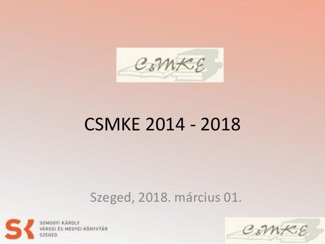 CSMKE 2014 - 2018 Szeged, 2018. március 01.