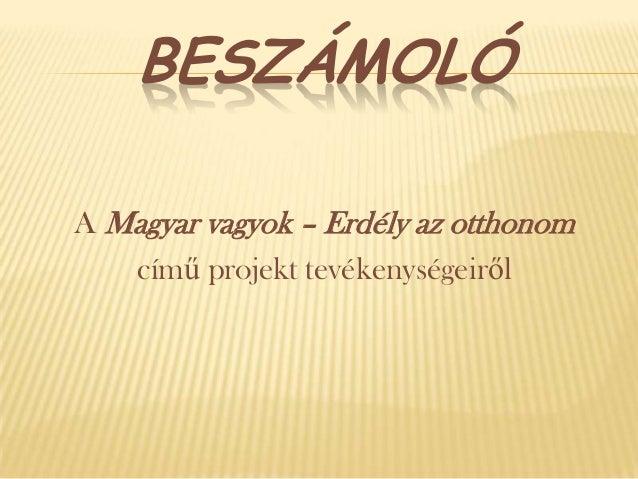 BESZÁMOLÓA Magyar vagyok – Erdély az otthonomcímű projekt tevékenységeiről