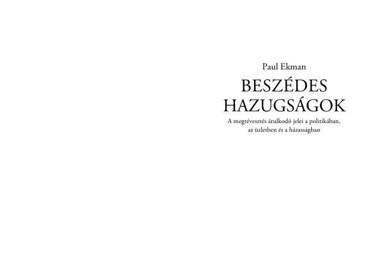 Paul Ekman   BESZÉDES HAZUGSÁGOK A megtévesztés árulkodó jelei a politikában,       az üzletben és a házasságban