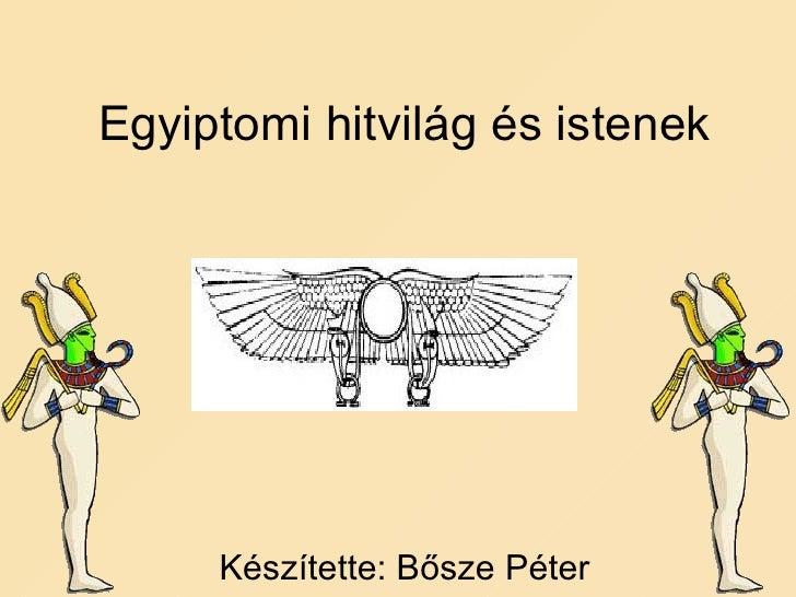 Egyiptomi hitvilág és istenek Készítette: Bősze Péter
