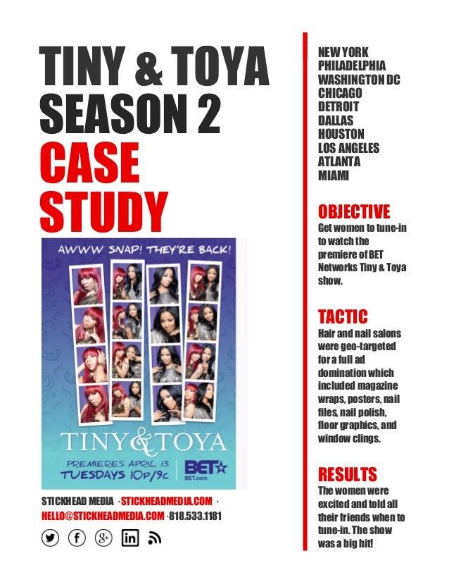 TINY & TOYA SEASON 2 CASE STUDY STICKHEAD MEDIA · STICKHEADMEDIA.COM · HELLO@STICKHEADMEDIA.COM· 818.533.1181 NEW YORK PHI...
