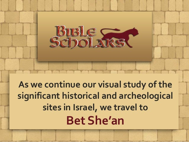 As we continue our visual study of the significant historical and archeological sites in Israel, we travel to Bet She'an