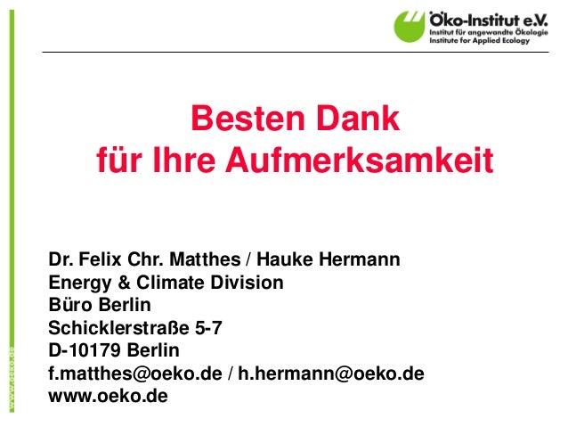 Besten Dank für Ihre Aufmerksamkeit Dr. Felix Chr. Matthes / Hauke Hermann Energy & Climate Division Büro Berlin Schickler...