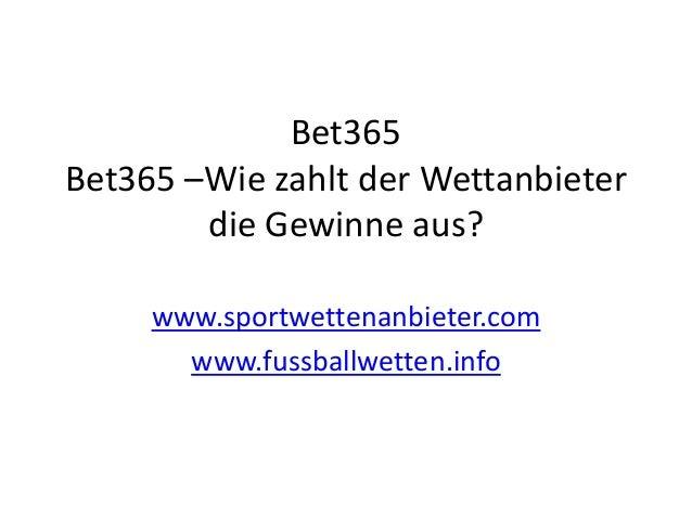 Bet365  Bet365 –Wie zahlt der Wettanbieter  die Gewinne aus?  www.sportwettenanbieter.com  www.fussballwetten.info