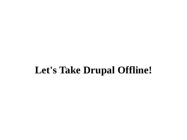 Let's Take Drupal Offline!
