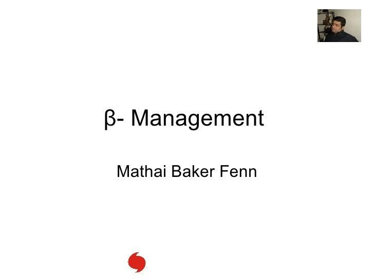 β - Management  Mathai Baker Fenn
