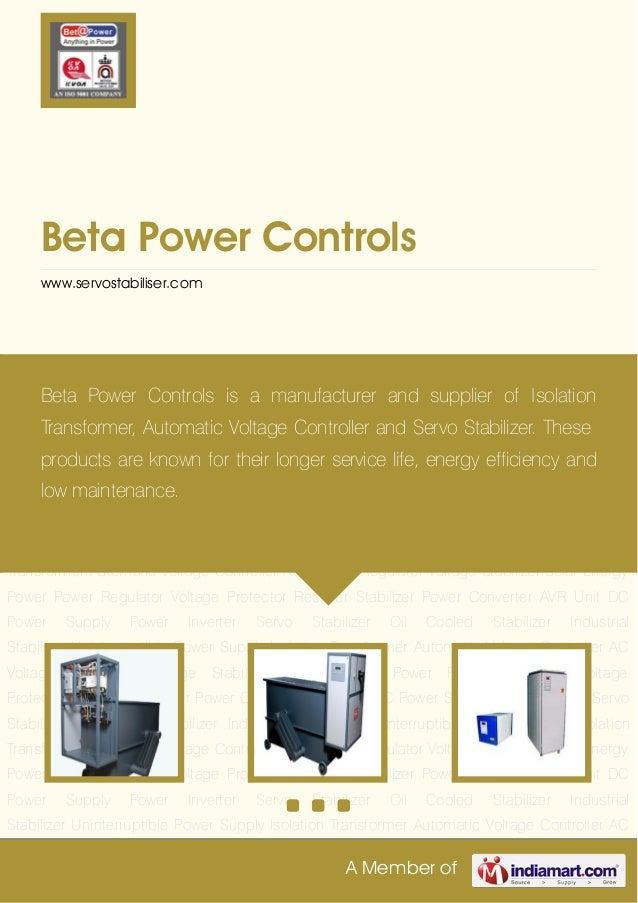 A Member ofBeta Power Controlswww.servostabiliser.comServo Stabilizer Oil Cooled Stabilizer Industrial Stabilizer Uninterr...