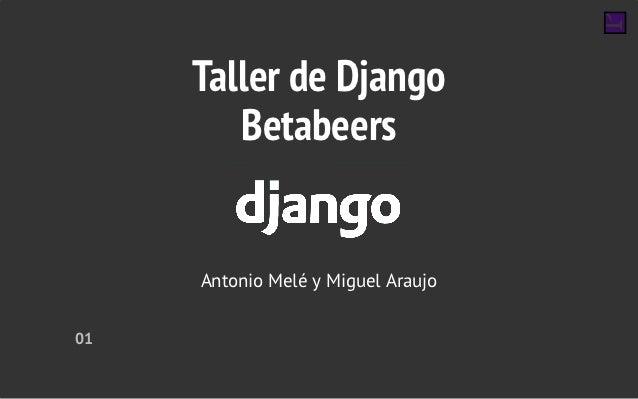 Taller de Django        Betabeers     Antonio Melé y Miguel Araujo01