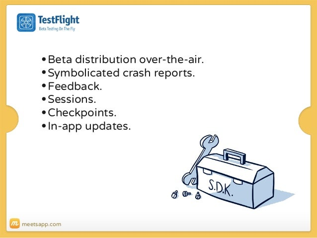 • Beta distribution over-the-air. • Symbolicated crash reports. • Feedback. • Sessions. • Checkpoints. • In-app updates.  ...