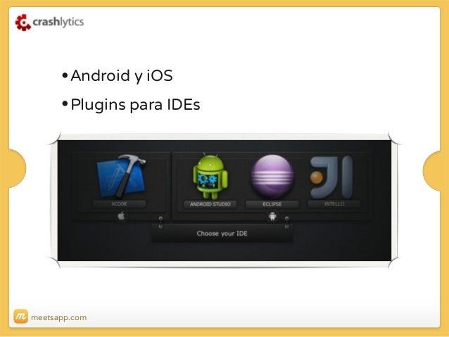 • Android y iOS • Plugins para IDEs  meetsapp.com