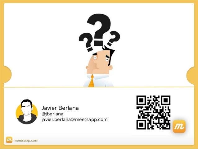Javier Berlana  @jberlana javier.berlana@meetsapp.com  meetsapp.com