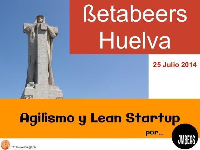 Foto: faustonadal @ flickr ßetabeers Huelva ! Agilismo y Lean Startup por… 25 Julio 2014