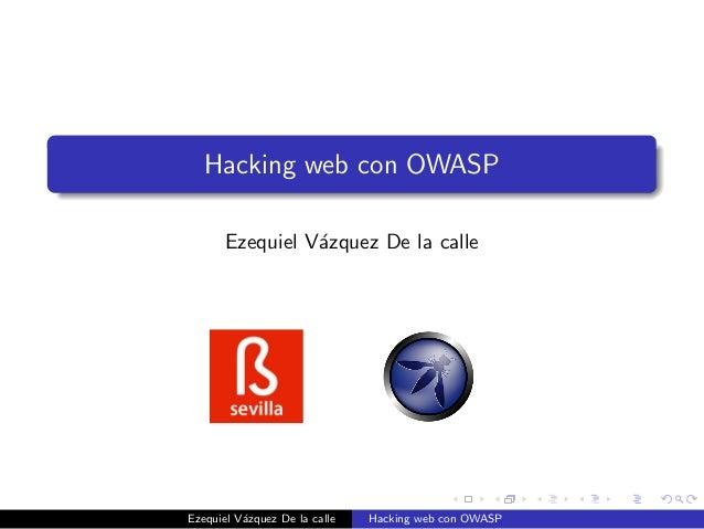 Hacking web con OWASP Ezequiel V´zquez De la calle a  Ezequiel V´zquez De la calle a  Hacking web con OWASP