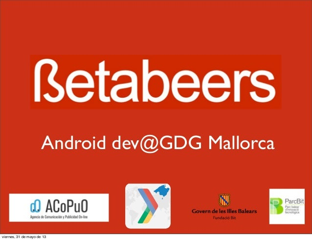 Android dev@GDG Mallorcaviernes, 31 de mayo de 13