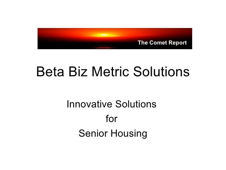 Beta Biz Metric Solutions Innovative Solutions  for  Senior Housing The Comet Report