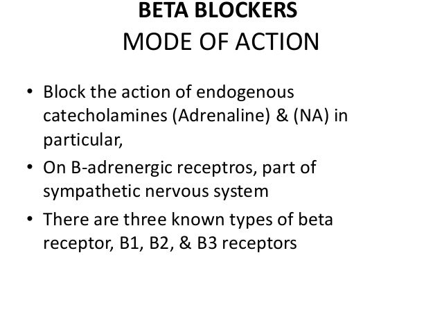 MODE OF ACTION • Block the action of endogenous catecholamines (Adrenaline) & (NA) in particular, • On B-adrenergic recept...