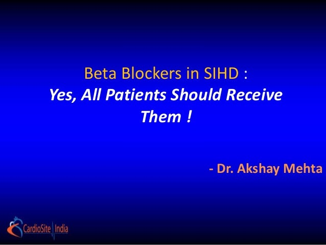 Beta Blockers in SIHD : Yes, All Patients Should Receive Them ! - Dr. Akshay Mehta