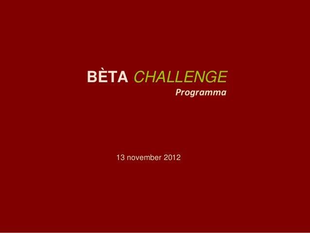 13 november 2012BÈTA CHALLENGEProgramma