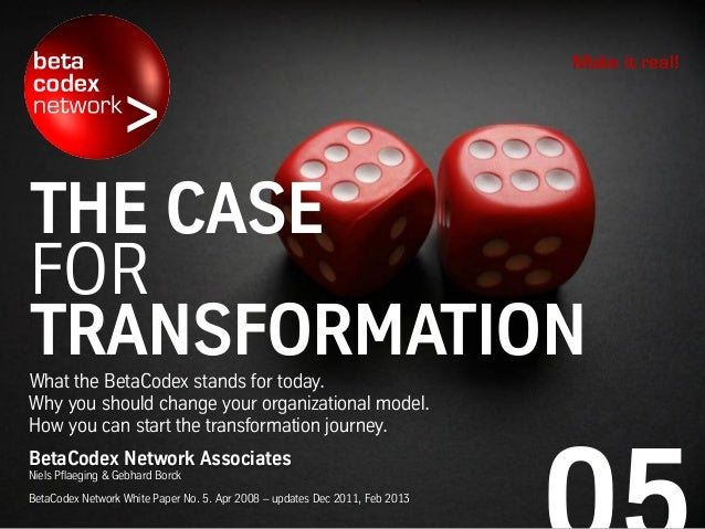 THE CASE FOR TRANSFORMATIONWhat the BetaCodex stands for today. Why you should change your organizational model. How you c...