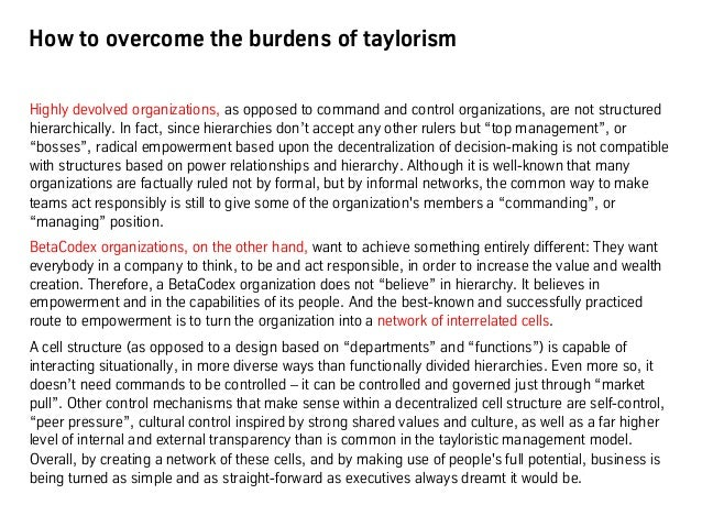 How to overcome the burdens of taylorism Highly devolved organizations, as opposed to command and control organizations, a...