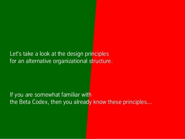 Let's take a look at the design principles for an alternative organizational structure. If you are somewhat familiar with ...