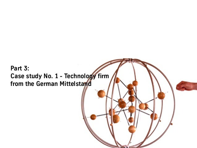 """Case Study """"Technology firm from the German Mittelstand"""": An overview over the company The case company in a nutshell: • ..."""