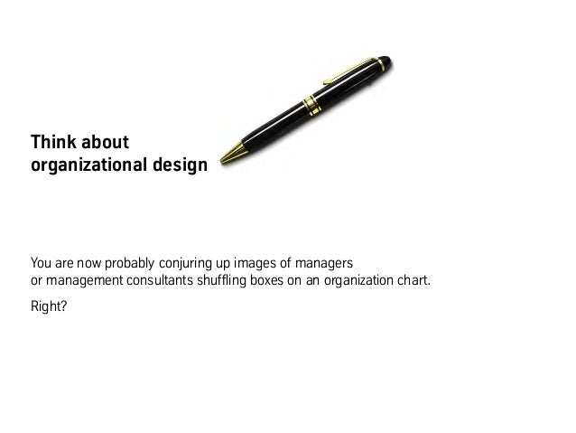 Think about organizational design You are now probably conjuring up images of managers or management consultants shuffling...