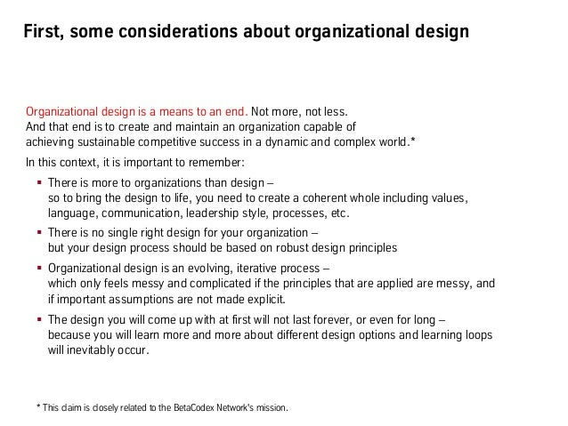 First, some considerations about organizational design Organizational design is a means to an end. Not more, not less. And...