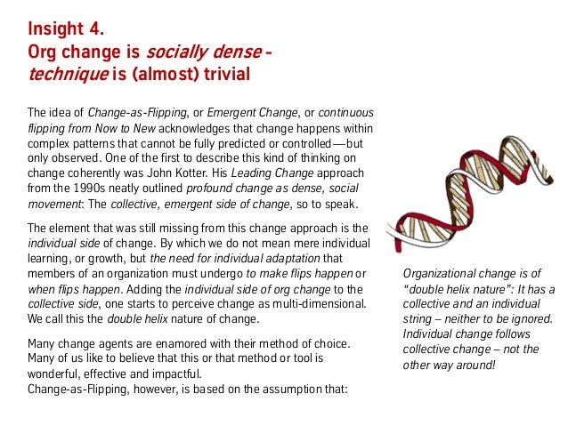 Insight 4. Org change is socially dense - technique is (almost) trivial The idea of Change-as-Flipping, or Emergent Change...
