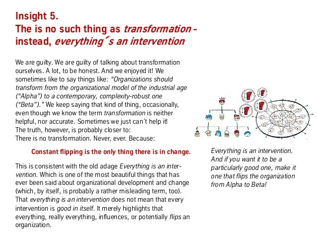 Insight 5. The is no such thing as transformation - instead, everything s an intervention We are guilty. We are guilty of ...
