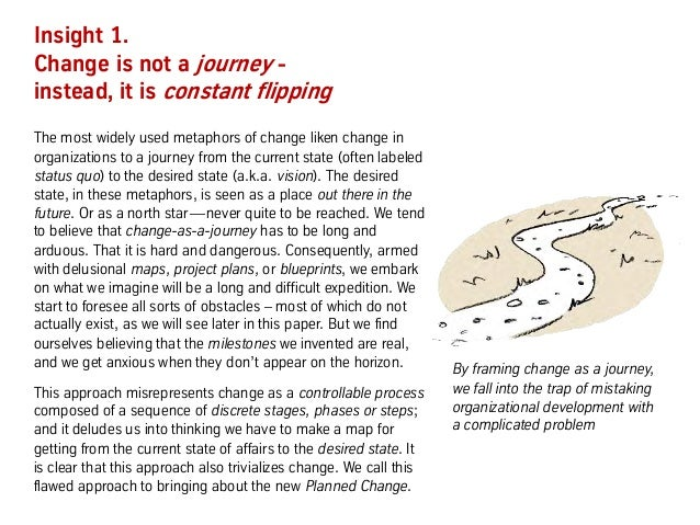 Insight 1. Change is not a journey - instead, it is constant flipping The most widely used metaphors of change liken chang...