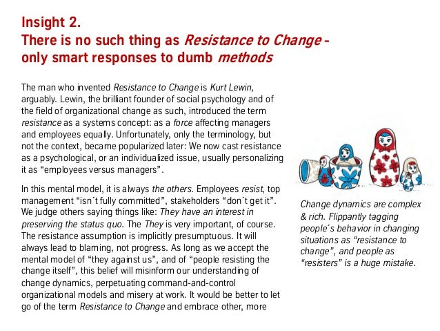 Insight 2. There is no such thing as Resistance to Change - only smart responses to dumb methods The man who invented Resi...