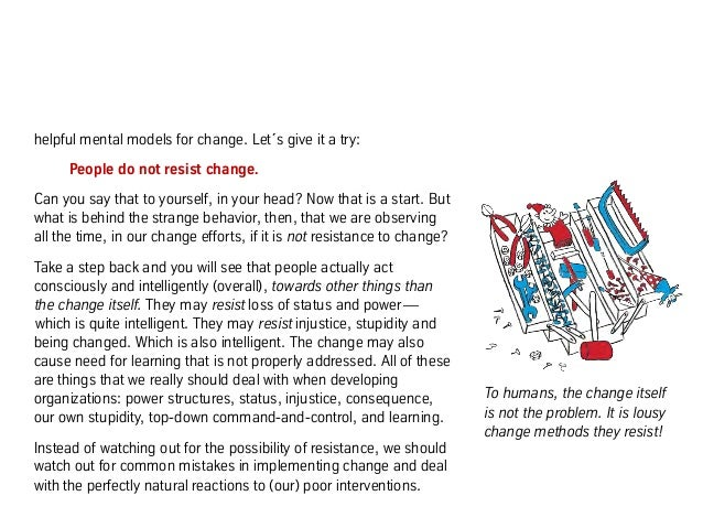helpful mental models for change. Let´s give it a try: People do not resist change. Can you say that to yourself, in your ...