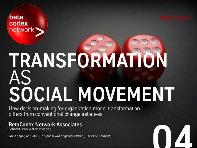 TRANSFORMATION AS SOCIAL MOVEMENTHow decision-making for organization model transformation differs from conventional chang...