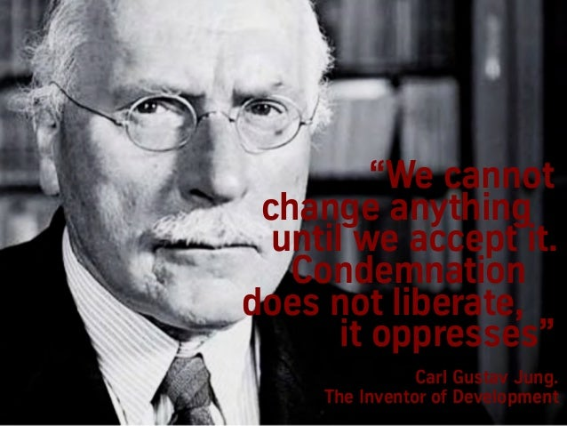 """C.G.Jung. The People Decypherer """"sddss"""" Carl Gustav Jung. The Inventor of Development """"We cannot change anything until we ..."""