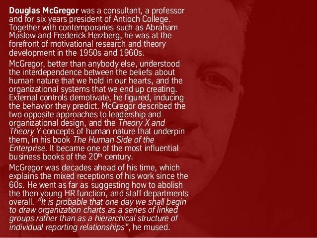 Douglas McGregor was a consultant, a professor and for six years president of Antioch College. Together with contemporarie...
