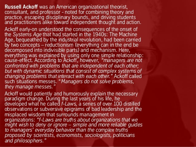 Russell Ackoff was an American organizational theorist, consultant, and professor - noted for combining theory and practic...