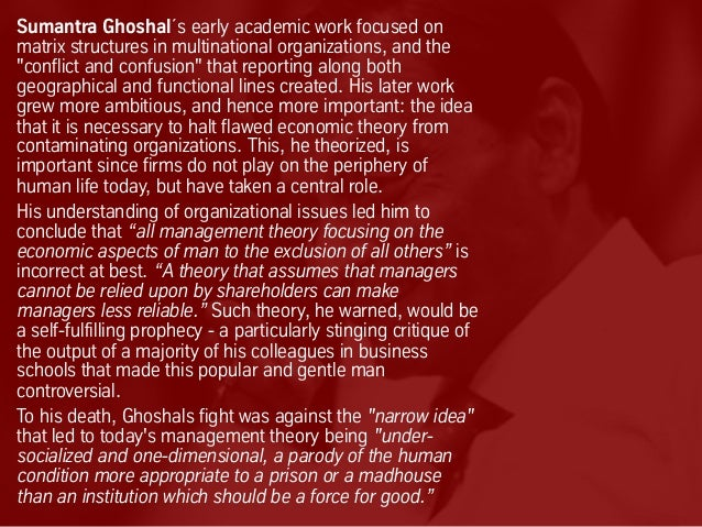 """Sumantra Ghoshal´s early academic work focused on matrix structures in multinational organizations, and the """"conflict and ..."""