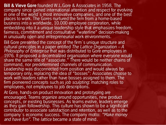 Bill & Vieve Gore founded W.L.Gore & Associates in 1958. The company since gained international attention and respect for ...