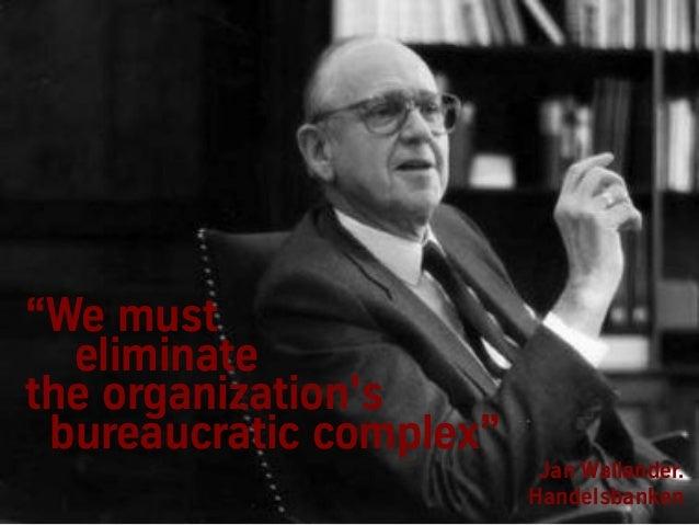 """""""We must eliminate the organization's bureaucratic complex"""" Jan Wallander. Handelsbanken"""
