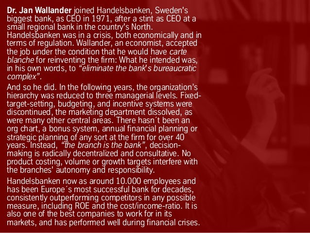 Dr. Jan Wallander joined Handelsbanken, Sweden's biggest bank, as CEO in 1971, after a stint as CEO at a small regional ba...