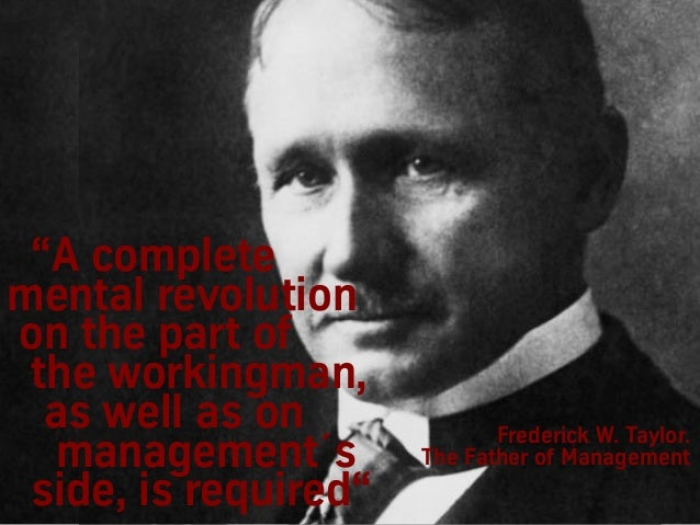 """""""A complete mental revolution on the part of the workingman, as well as on management´s side, is required"""" Frederick W. Ta..."""