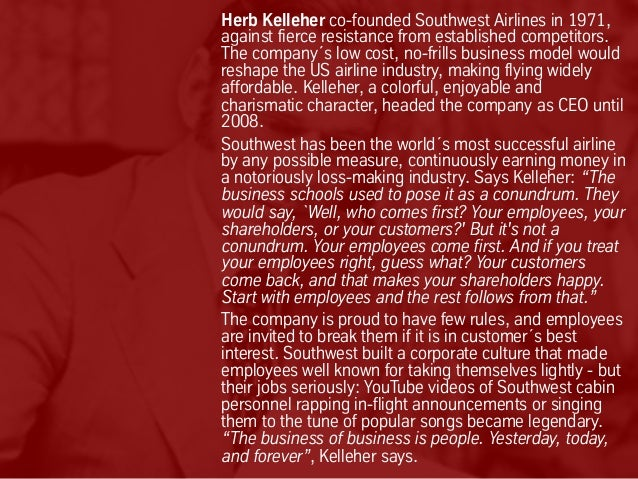 Herb Kelleher co-founded Southwest Airlines in 1971, against fierce resistance from established competitors. The company´s...