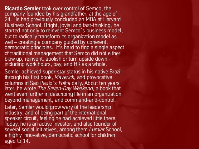 Ricardo Semler took over control of Semco, the company founded by his grandfather, at the age of 24. He had previously con...