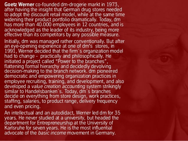 Goetz Werner co-founded dm-drogerie markt in 1973, after having the insight that German drug stores needed to adopt the di...