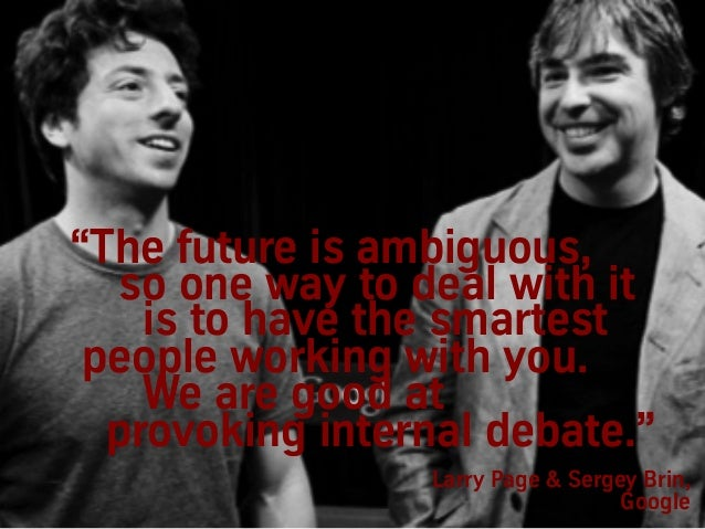 """Larry Page & Sergey Brin, Google """"The future is ambiguous, so one way to deal with it is to have the smartest people worki..."""